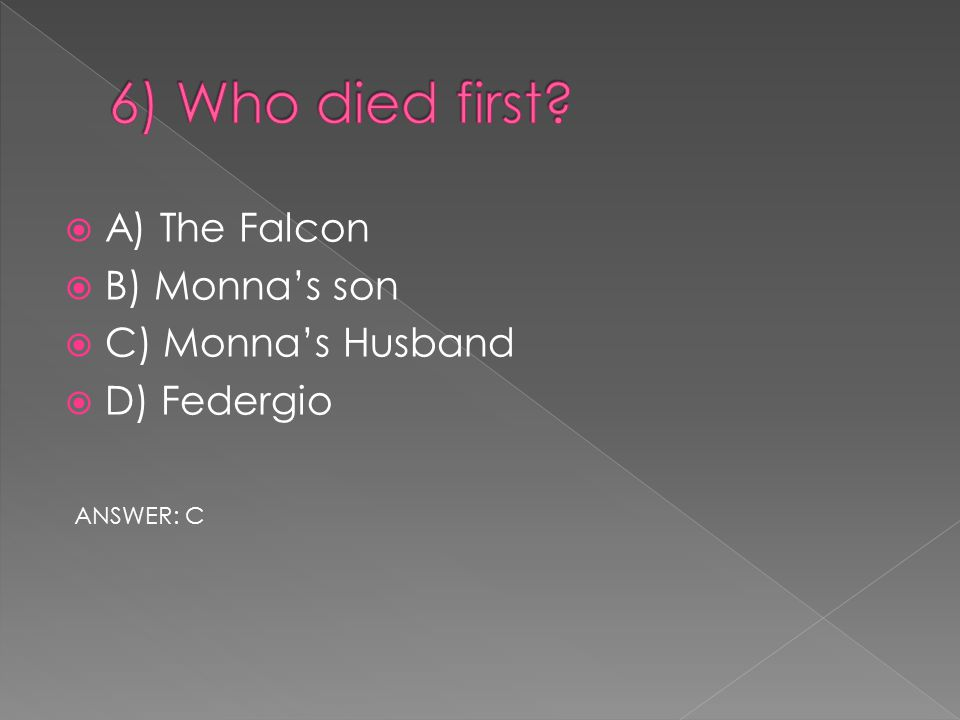  A) The Falcon  B) Monna's son  C) Monna's Husband  D) Federgio ANSWER: C