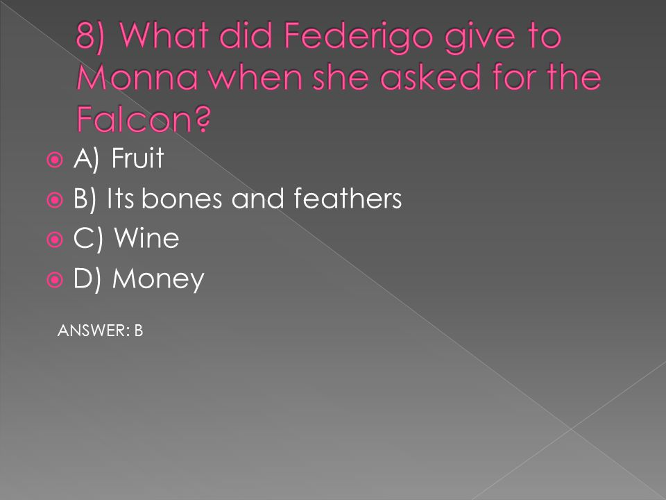  A) Fruit  B) Its bones and feathers  C) Wine  D) Money ANSWER: B