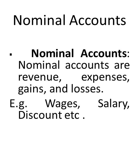 Nominal Accounts  Nominal Accounts: Nominal accounts are revenue, expenses, gains, and losses.