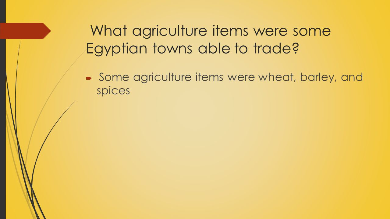 What agriculture items were some Egyptian towns able to trade?  Some agriculture items were wheat, barley, and spices