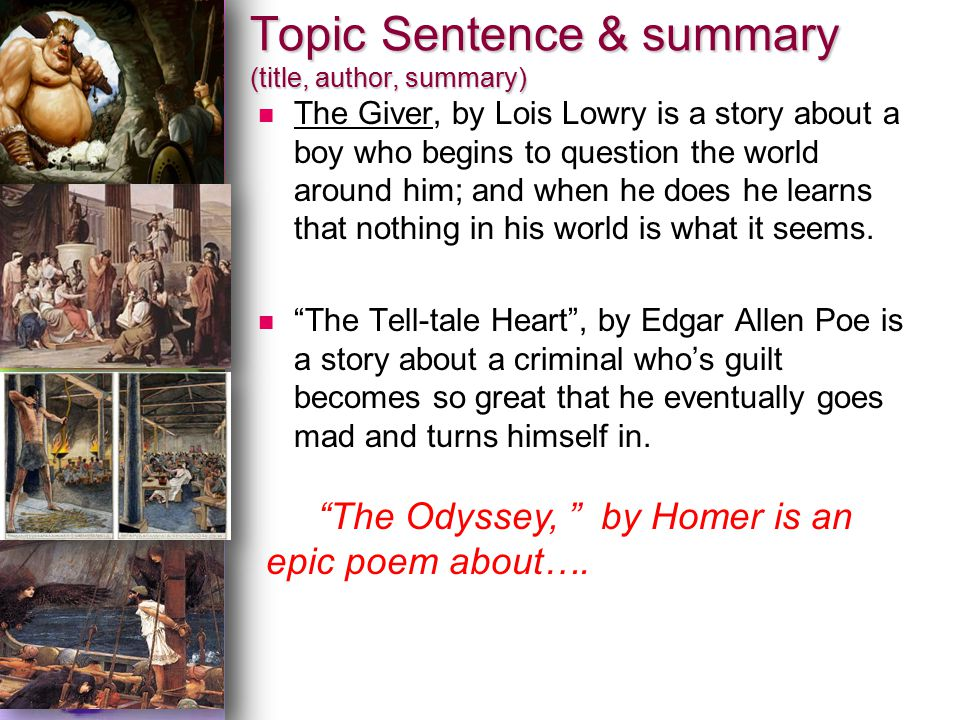 Topic Sentence & summary (title, author, summary) The Giver, by Lois Lowry is a story about a boy who begins to question the world around him; and when he does he learns that nothing in his world is what it seems.