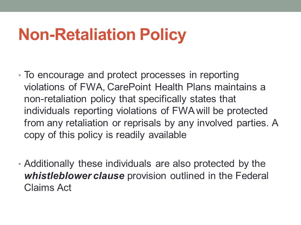Non-Retaliation Policy To encourage and protect processes in reporting violations of FWA, CarePoint Health Plans maintains a non-retaliation policy th
