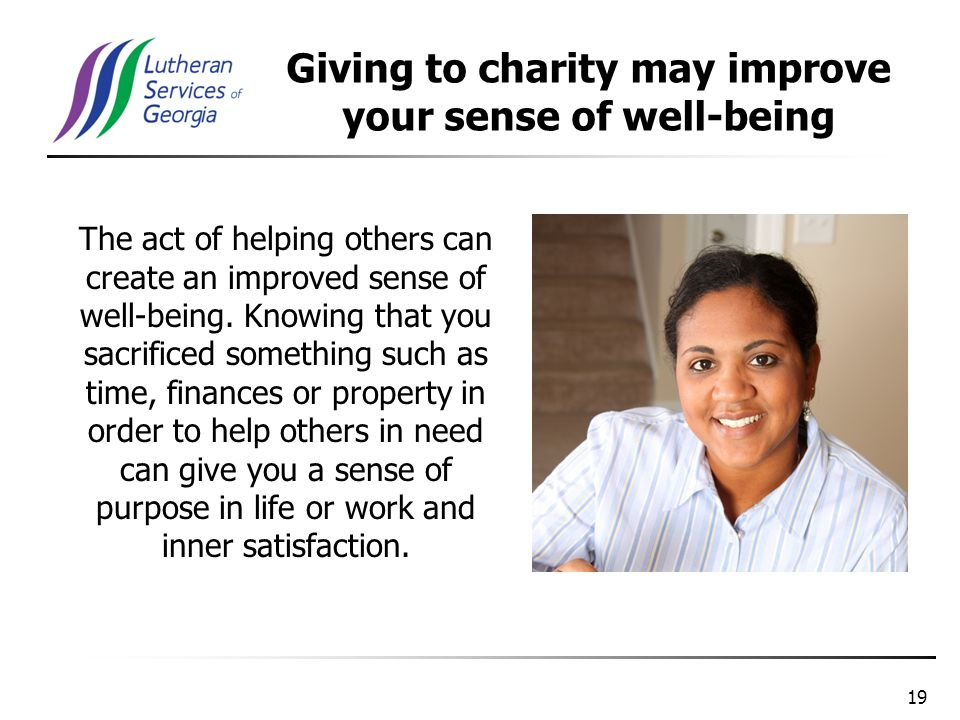 19 The act of helping others can create an improved sense of well-being.