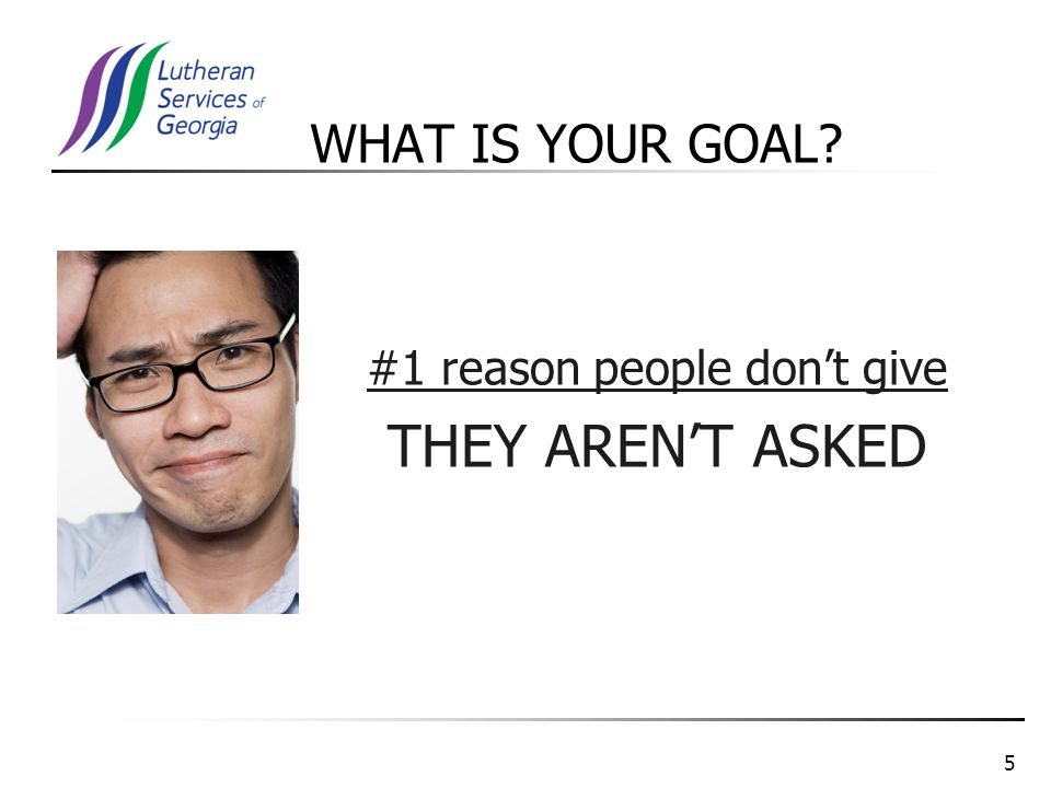 5 #1 reason people don't give THEY AREN'T ASKED WHAT IS YOUR GOAL