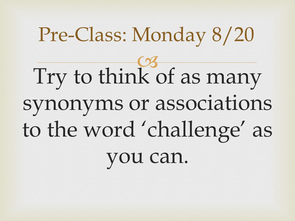  Try to think of as many synonyms or associations to the word 'challenge' as you can.