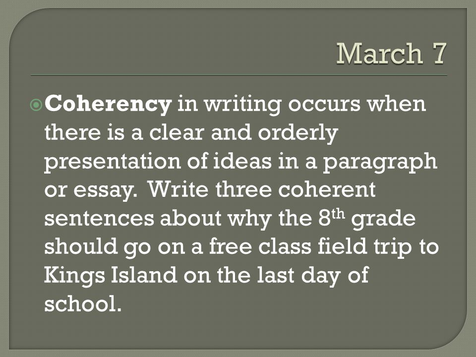  Coherency in writing occurs when there is a clear and orderly presentation of ideas in a paragraph or essay.