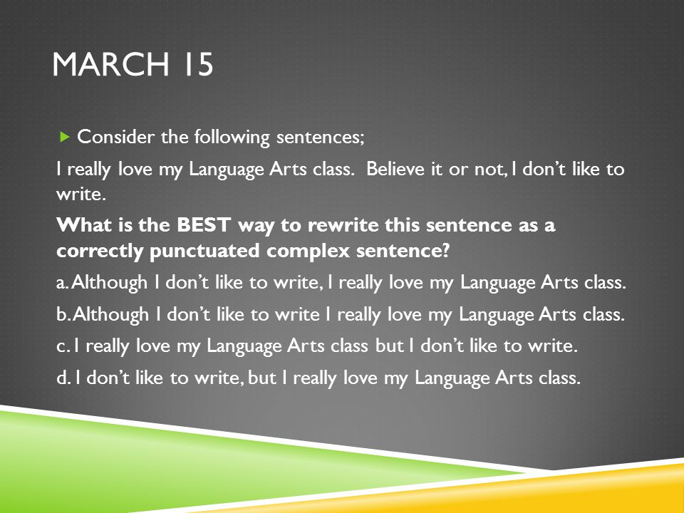 MARCH 15  Consider the following sentences; I really love my Language Arts class.