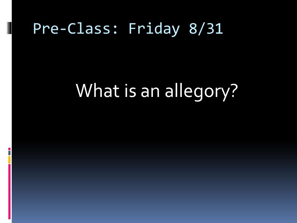Pre-Class: Friday 8/31 What is an allegory?