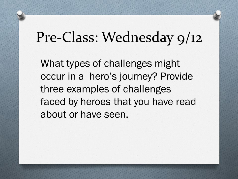 Pre-Class: Wednesday 9/12 What types of challenges might occur in a hero's journey.