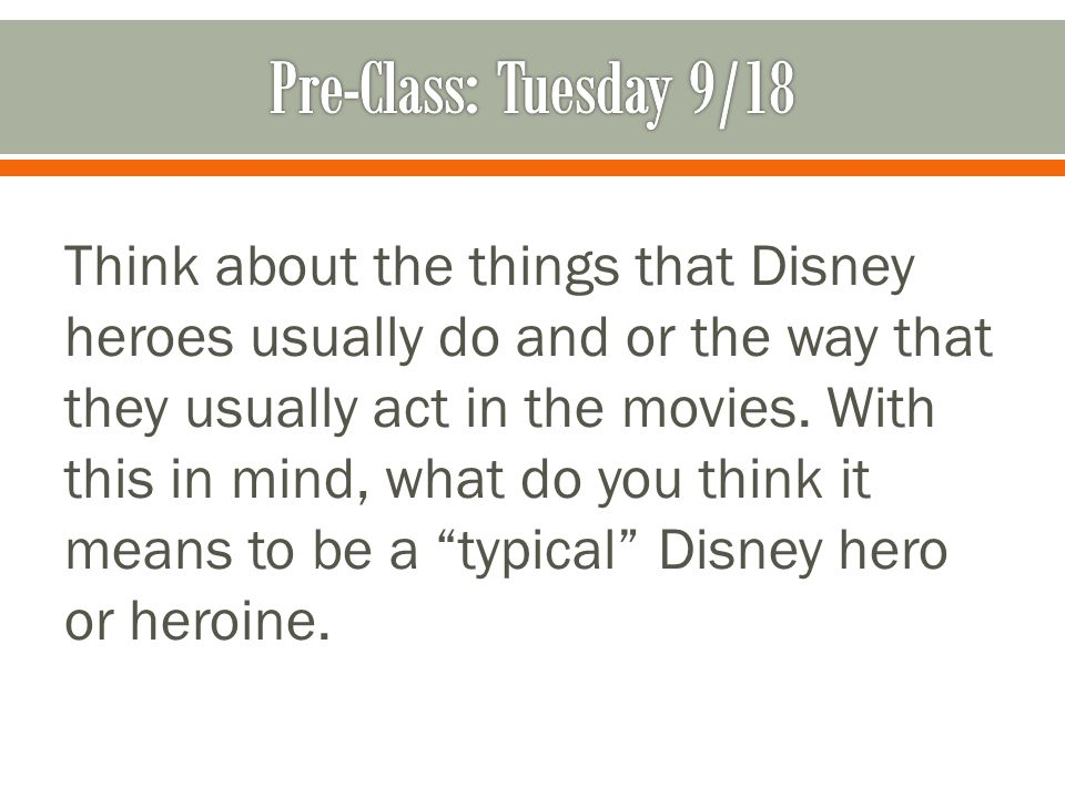 Think about the things that Disney heroes usually do and or the way that they usually act in the movies.