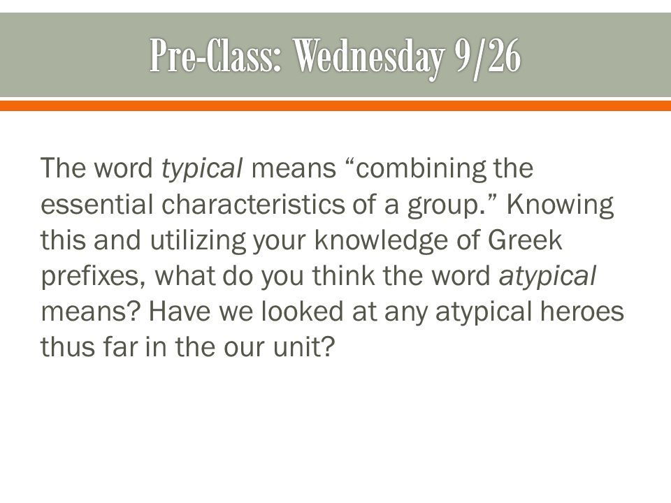 The word typical means combining the essential characteristics of a group. Knowing this and utilizing your knowledge of Greek prefixes, what do you think the word atypical means.