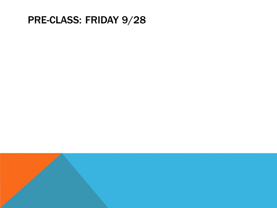PRE-CLASS: FRIDAY 9/28