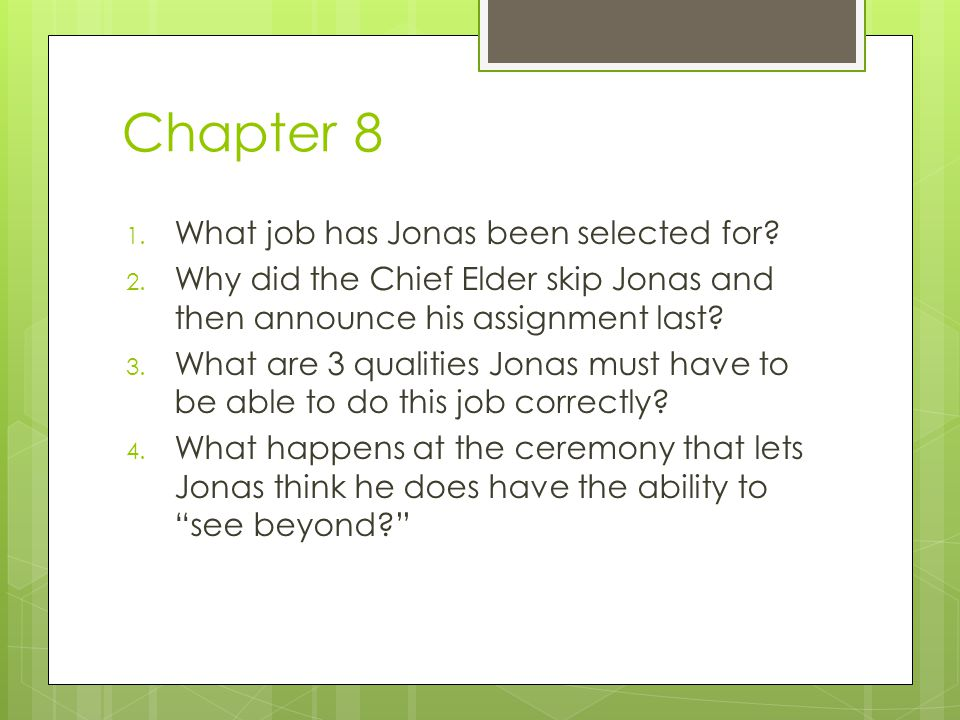 Chapter 8 1.What job has Jonas been selected for.