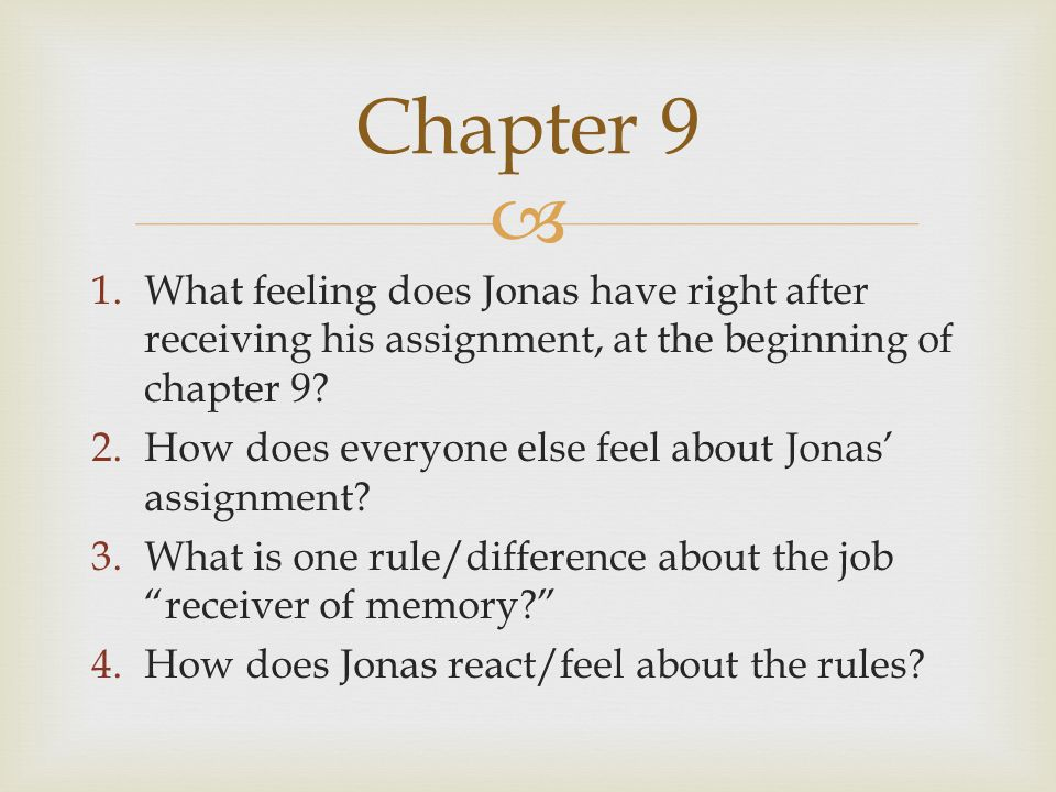  1.What feeling does Jonas have right after receiving his assignment, at the beginning of chapter 9.