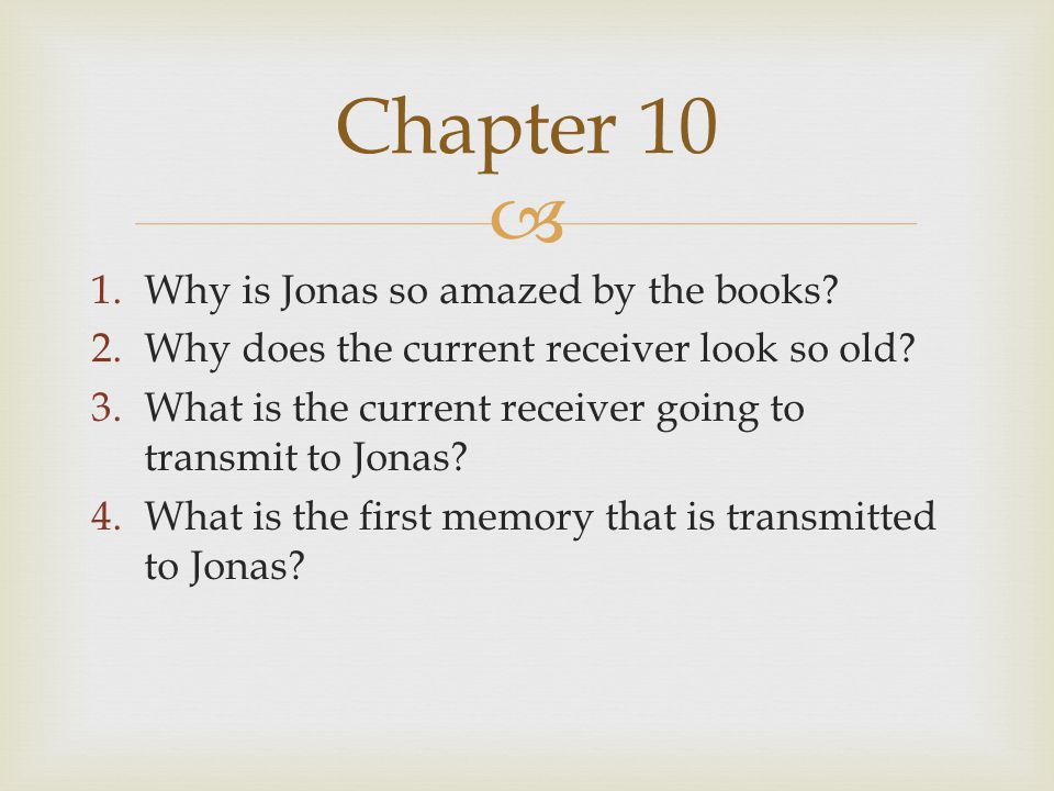  1.Why is Jonas so amazed by the books.2.Why does the current receiver look so old.