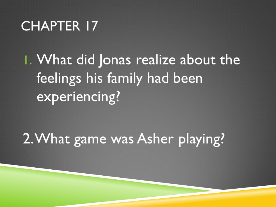 CHAPTER 17 1.What did Jonas realize about the feelings his family had been experiencing.