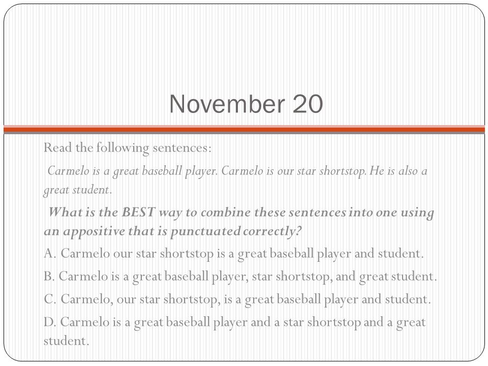 November 20 Read the following sentences: Carmelo is a great baseball player.
