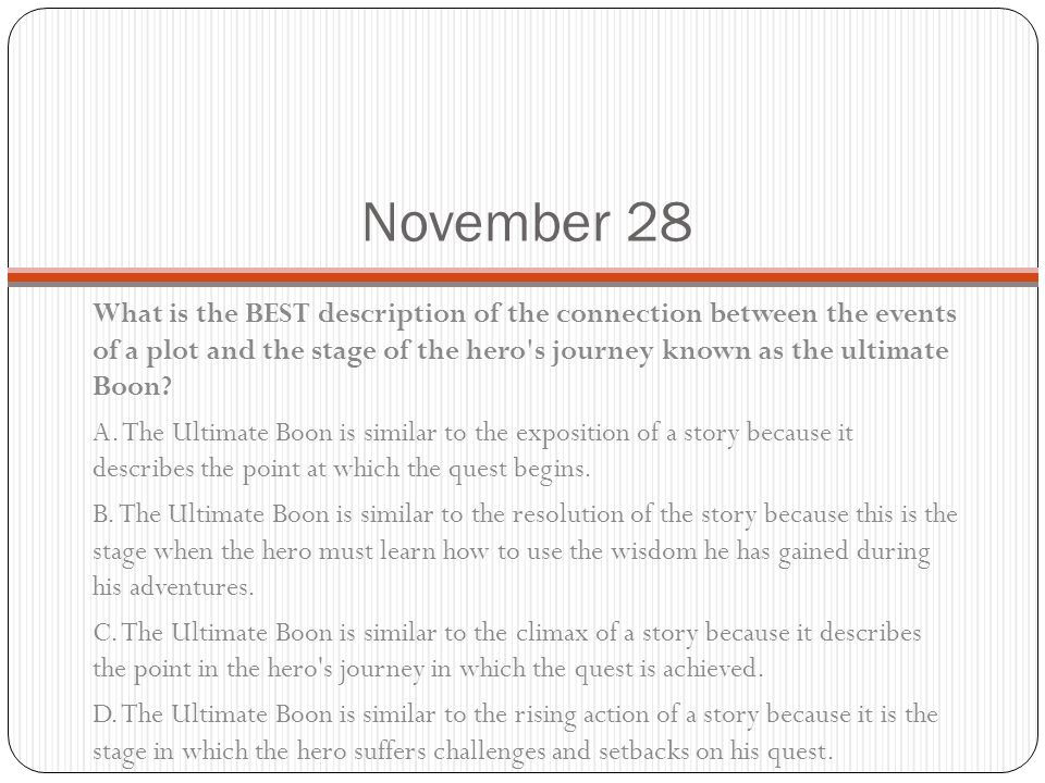 November 28 What is the BEST description of the connection between the events of a plot and the stage of the hero s journey known as the ultimate Boon.