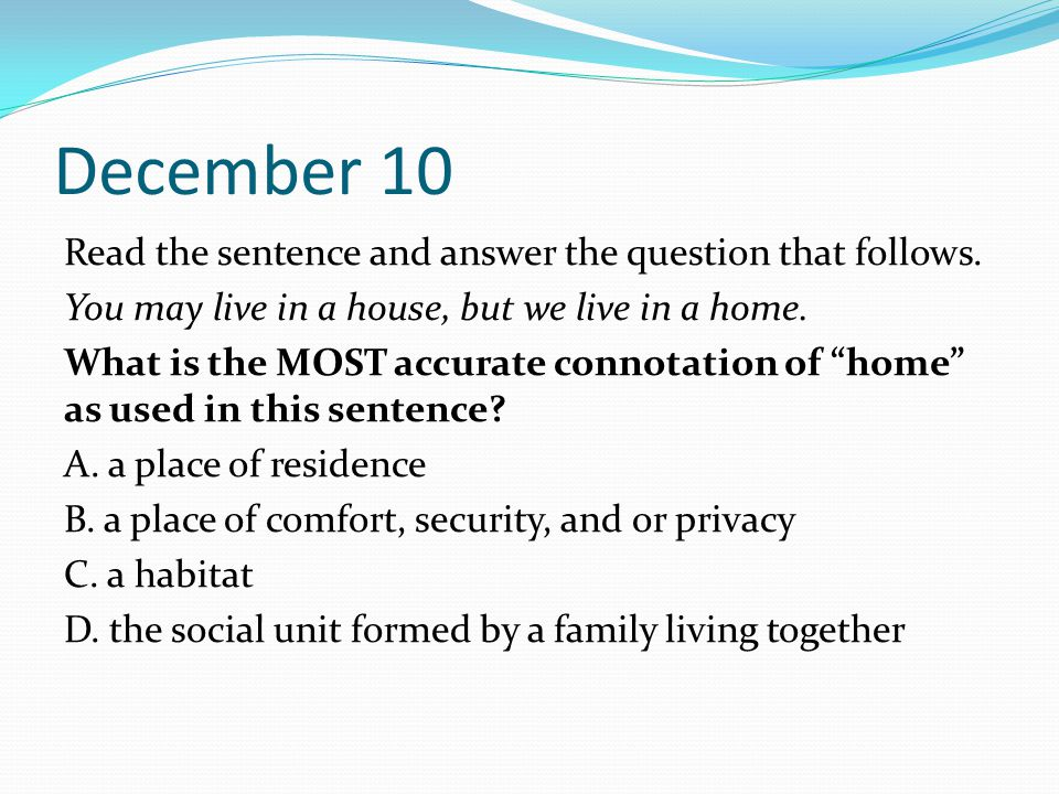 December 10 Read the sentence and answer the question that follows.