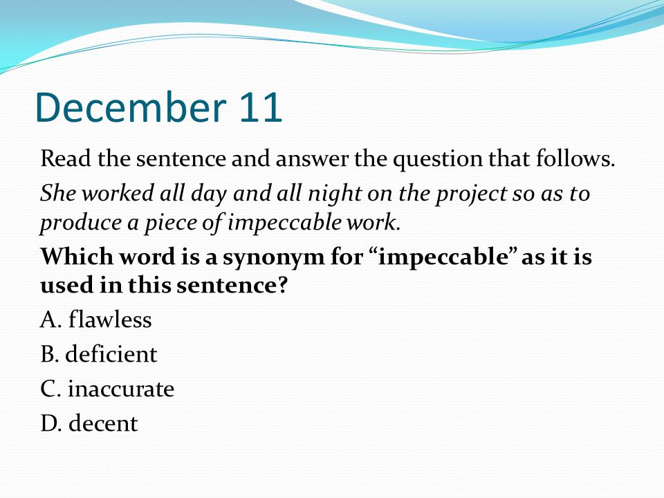 December 11 Read the sentence and answer the question that follows.
