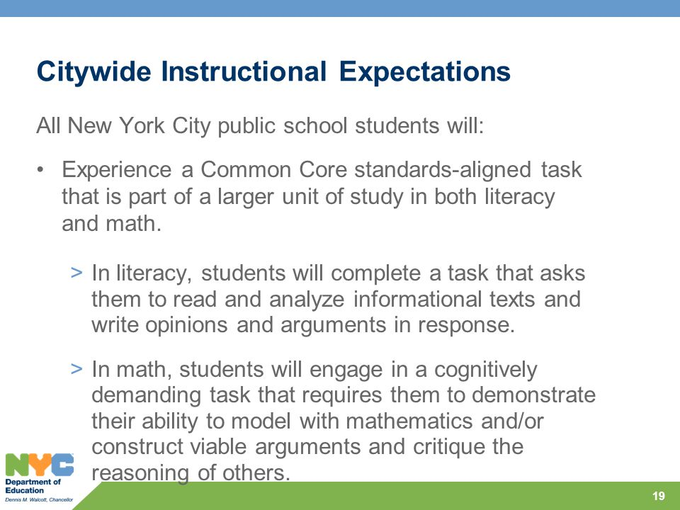 Citywide Instructional Expectations All New York City public school students will: Experience a Common Core standards-aligned task that is part of a larger unit of study in both literacy and math.