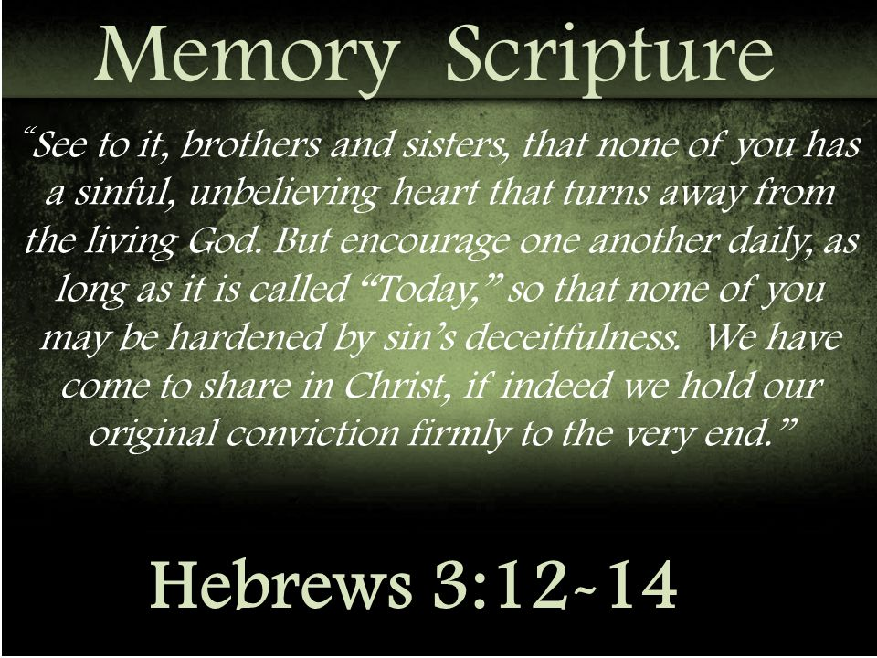 See to it, brothers and sisters, that none of you has a sinful, unbelieving heart that turns away from the living God.