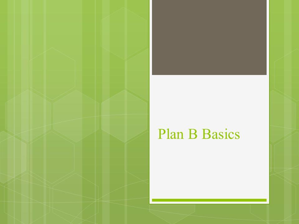 Plan B Basics