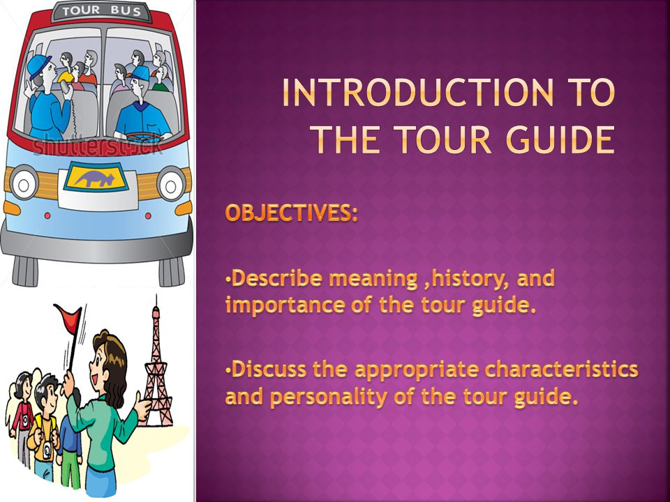  A tour guide is an individual who, either as an employee of affiliate of a duly licensed travel and tour agency, guides tourist both foreign and domestic, for a fee, commission, or any other form of lawful remuneration on local sightseeing excursions.