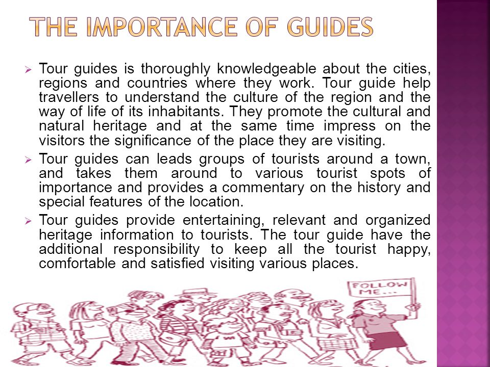  Tour guides is thoroughly knowledgeable about the cities, regions and countries where they work.