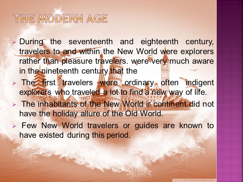  Because of great distance and the limitations of time, money and transportation, pleasure travel to and from the New World was undertaken by a few privileged and curious Europeans.