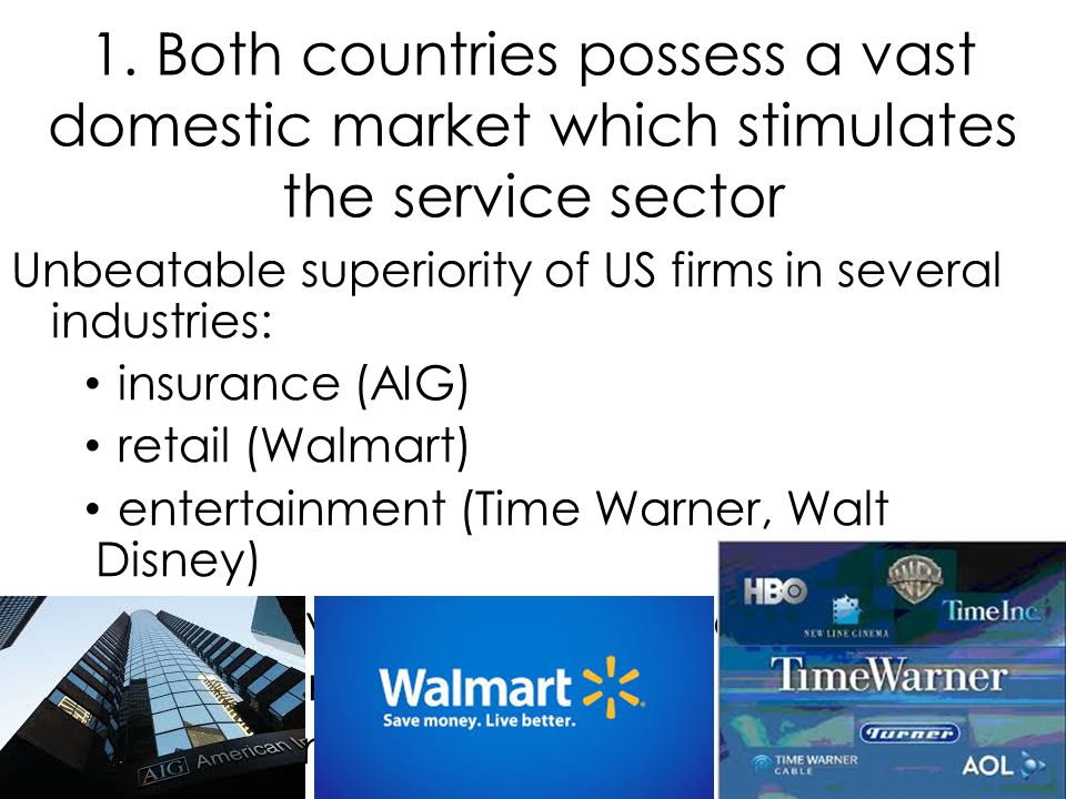 1. Both countries possess a vast domestic market which stimulates the service sector Unbeatable superiority of US firms in several industries: insuran