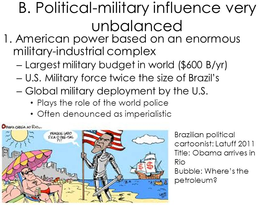 B. Political-military influence very unbalanced 1. American power based on an enormous military-industrial complex – Largest military budget in world