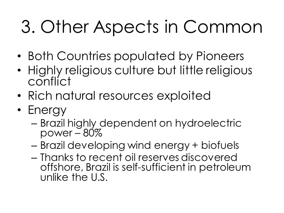 3. Other Aspects in Common Both Countries populated by Pioneers Highly religious culture but little religious conflict Rich natural resources exploite