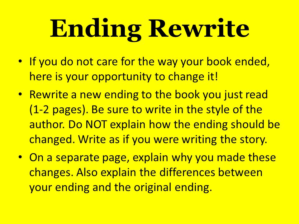 Ending Rewrite If you do not care for the way your book ended, here is your opportunity to change it.