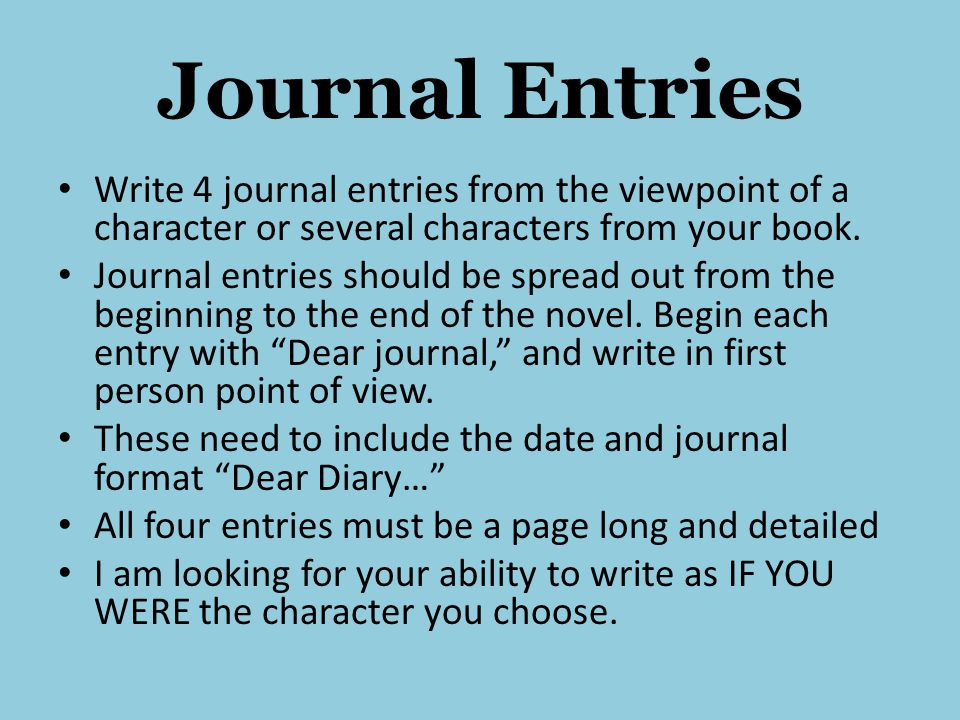 Journal Entries Write 4 journal entries from the viewpoint of a character or several characters from your book.