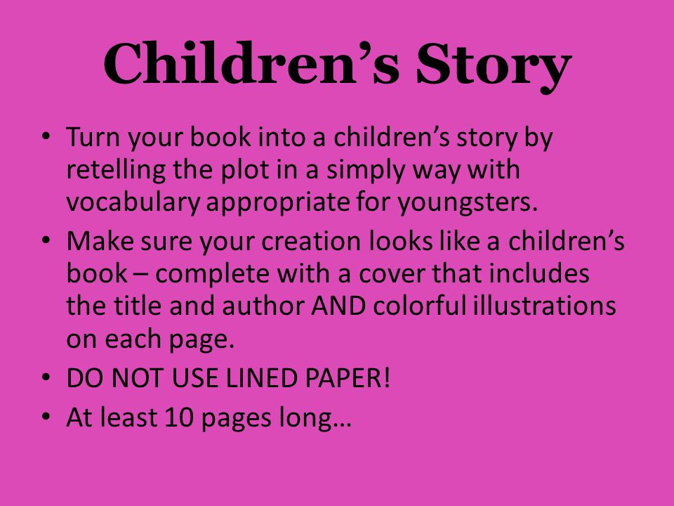 Children's Story Turn your book into a children's story by retelling the plot in a simply way with vocabulary appropriate for youngsters.