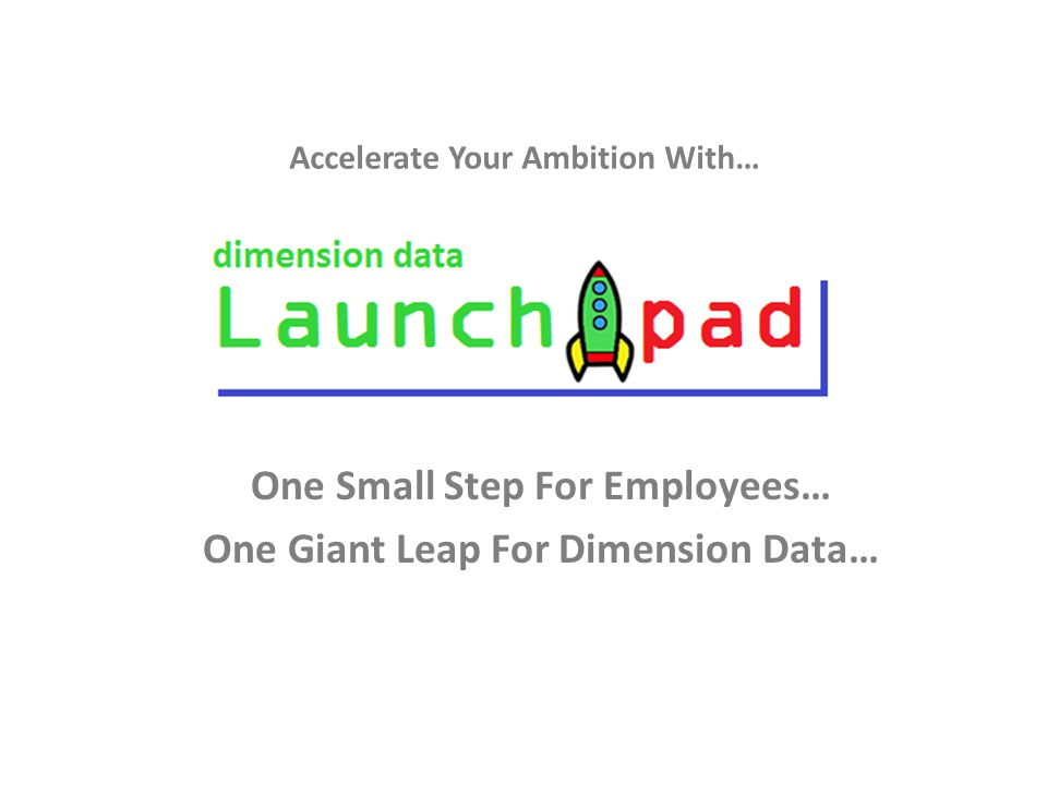 One Small Step For Employees… One Giant Leap For Dimension Data… Accelerate Your Ambition With…