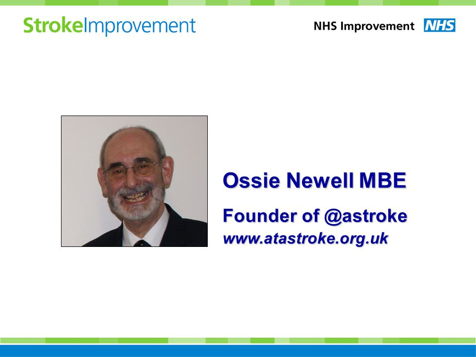 www.atastroke.org.uk Ossie Newell MBE Founder of @astroke