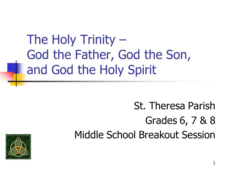1 The Holy Trinity – God the Father, God the Son, and God the Holy Spirit St.