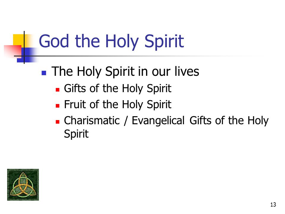 God the Holy Spirit The Holy Spirit in our lives Gifts of the Holy Spirit Fruit of the Holy Spirit Charismatic / Evangelical Gifts of the Holy Spirit 13