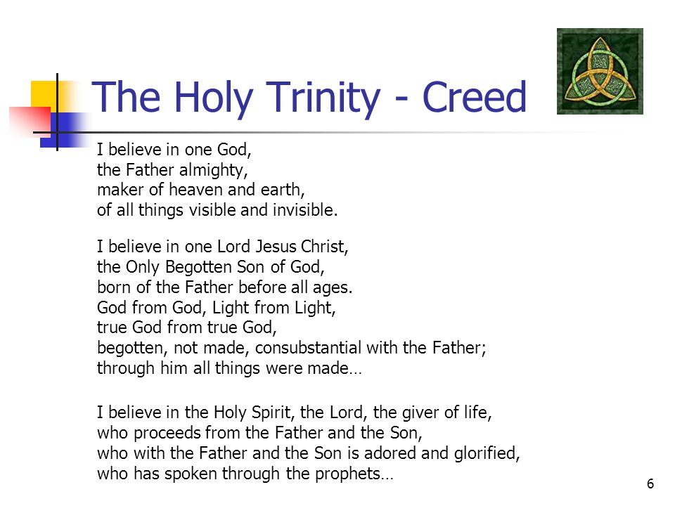 The Holy Trinity - Creed I believe in one God, the Father almighty, maker of heaven and earth, of all things visible and invisible.