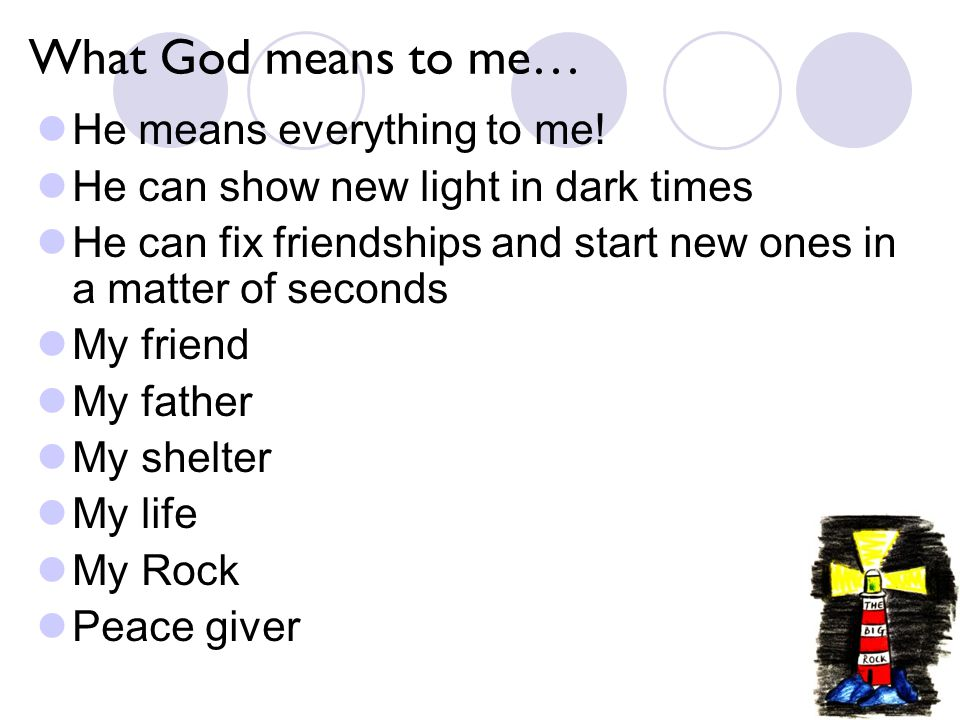 What God means to me… He means everything to me.
