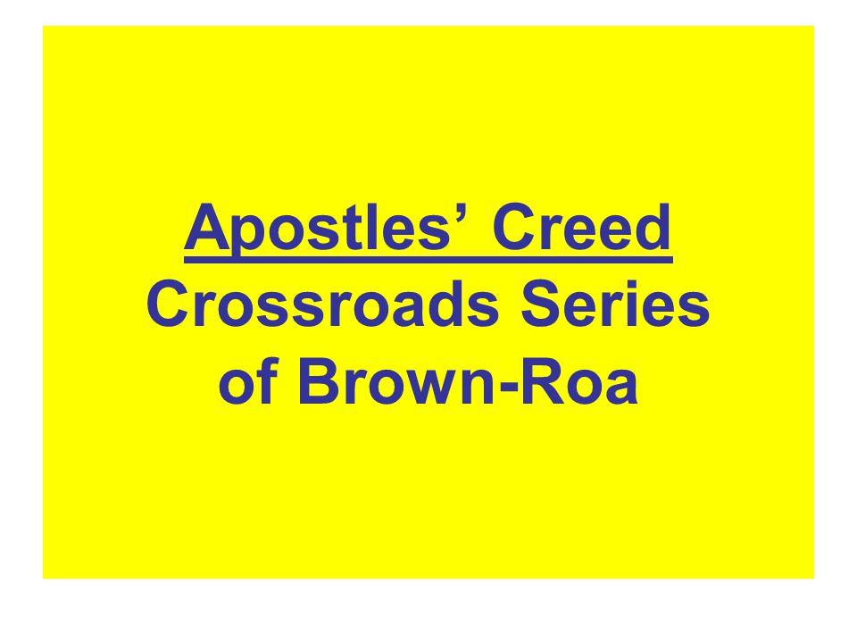 Apostles' Creed Crossroads Series of Brown-Roa