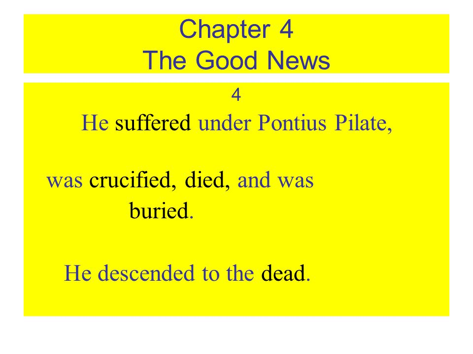 Chapter 4 The Good News 4 He suffered under Pontius Pilate, was crucified, died, and was buried.