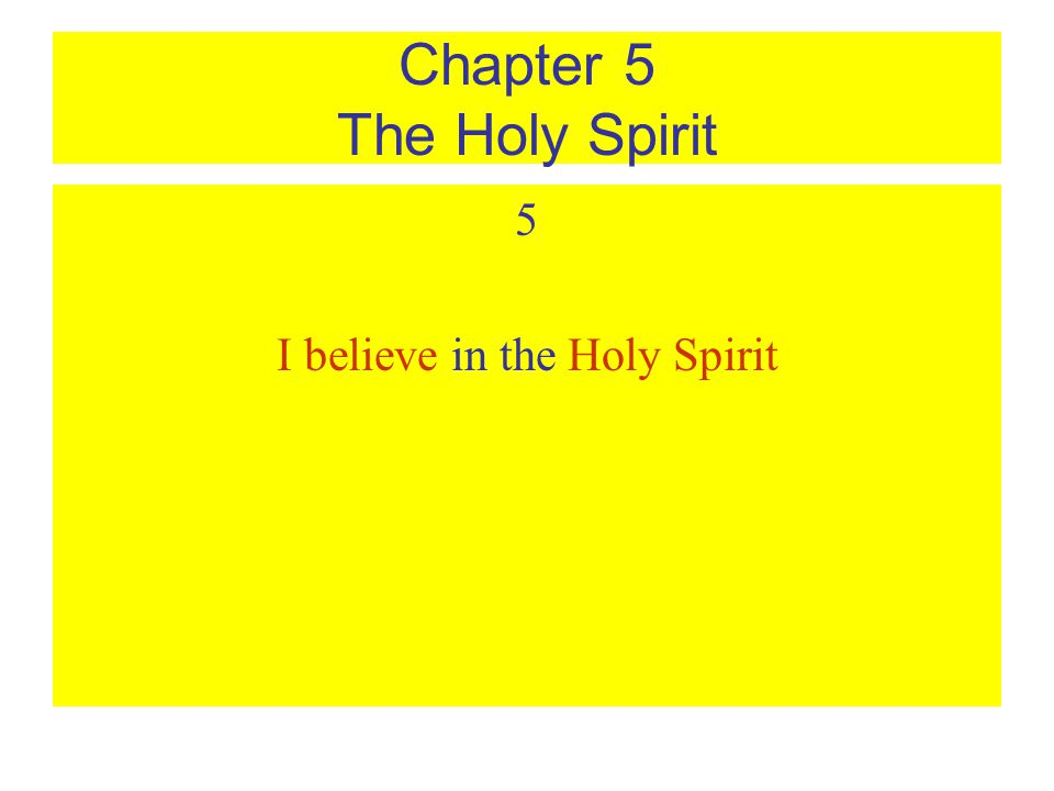 Chapter 5 The Holy Spirit 5 I believe in the Holy Spirit