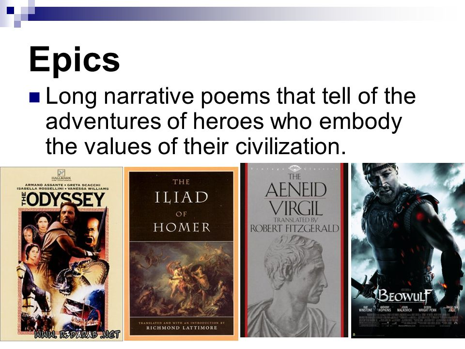 Epics Long narrative poems that tell of the adventures of heroes who embody the values of their civilization.