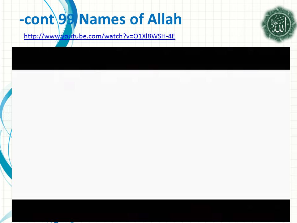 http://www.youtube.com/watch v=O1Xl8WSH-4E -cont 99 Names of Allah