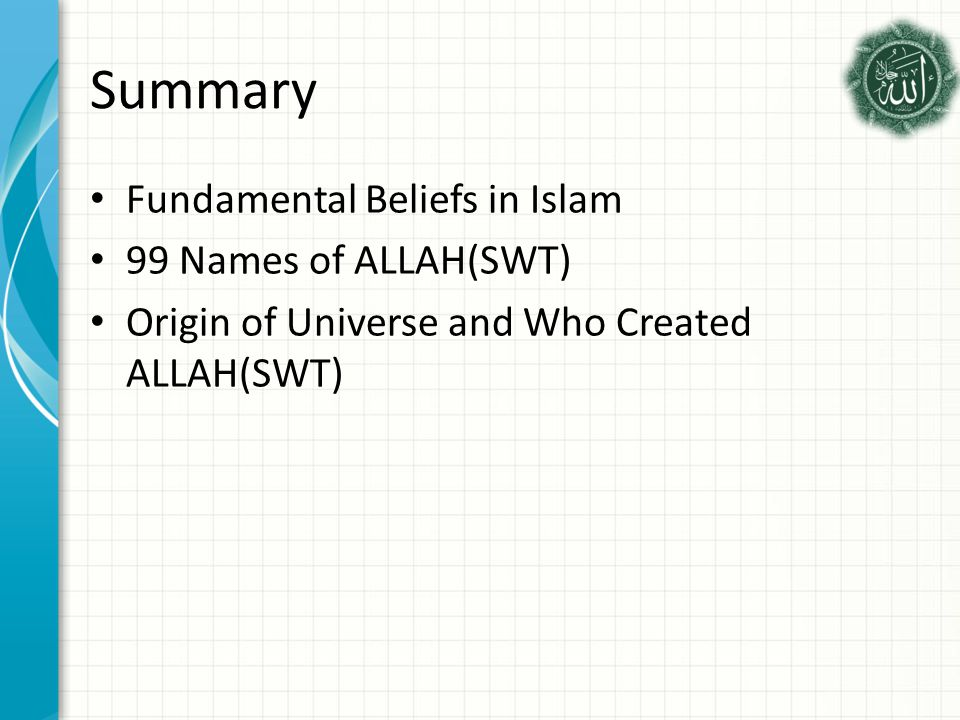 Summary Fundamental Beliefs in Islam 99 Names of ALLAH(SWT) Origin of Universe and Who Created ALLAH(SWT)