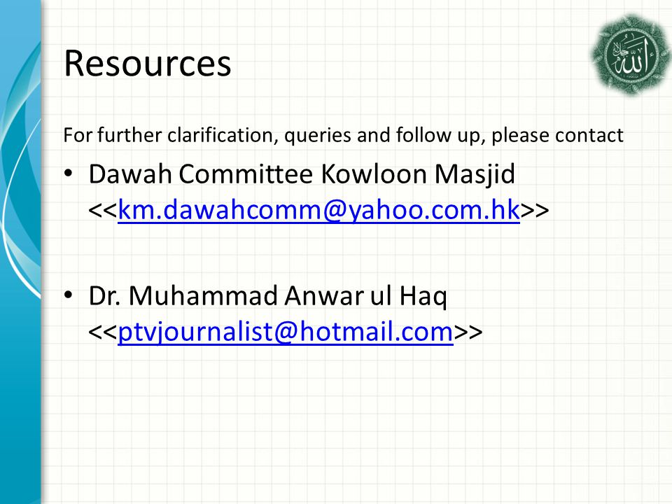 Resources For further clarification, queries and follow up, please contact Dawah Committee Kowloon Masjid >km.dawahcomm@yahoo.com.hk Dr.