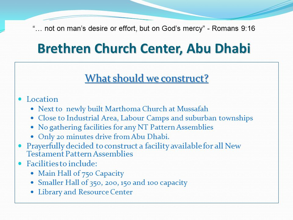 Brethren Church Center, Abu Dhabi … not on man's desire or effort, but on God's mercy - Romans 9:16 What should we construct.